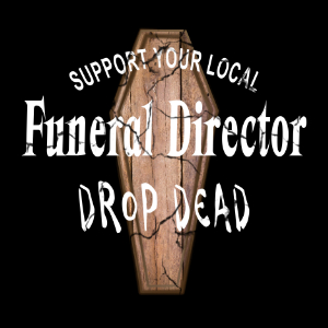 support your local funeral director tshirt