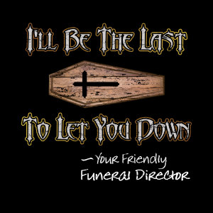 I'll be the last to let you down tshirt