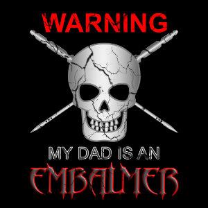 warning my dad is an embalmer tshirt