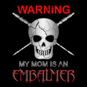 warning my mom is an embalmer tshirt
