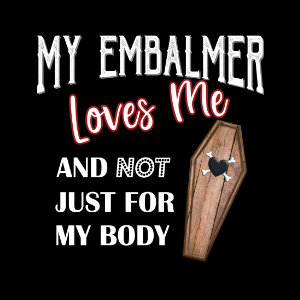 my embalmer loves me T-shirt