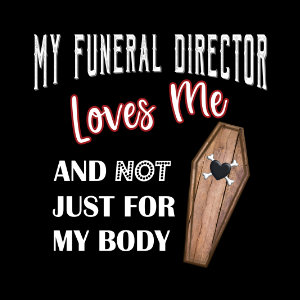 my funeral director loves me T-shirt