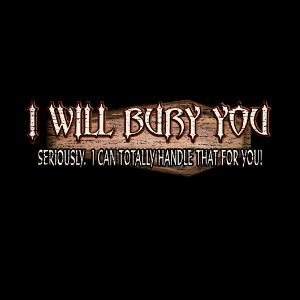 I will bury you funny mortuary cemetery gifts