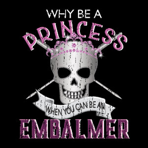 Why be a princess when you can be an embalmer gifts