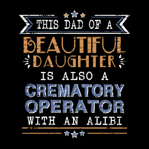 Crematory Operator Dad of Daughters with Alibi Funny Father's Day Gift