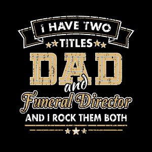 I Have two Titles DAD and Funeral Director Tshirt gift
