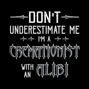 funny cremation cremationist alibi t-shirt gift