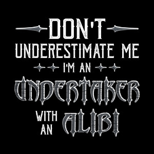 Don't underestimate Me Undertaker Alibi T-shirt gift
