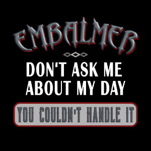 embalmer you couldn't handle it funny gift t-shirt