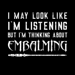 I may look like I'm listening funny embalming t-shirt