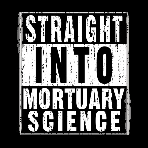 straight into mortuary science college gifts