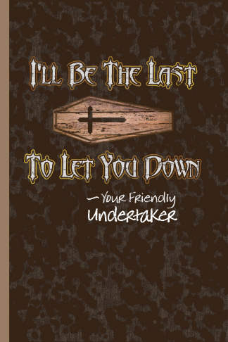 I'll be the last to let you down funny undertaker gift journal