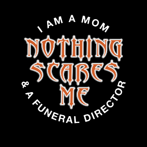 mom funeral director nothing scares me funny gifts