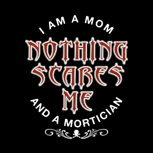 mom mortician nothing scares me funny gifts