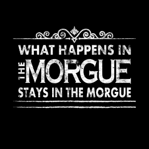 what happens in the morgue stays in the morgue funny coroner t-shirt