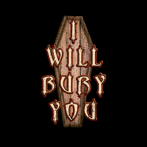 I will bury you funny coffin cemetery gift t-shirt